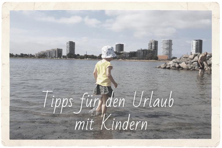 7 und mehr Tipps für einen entspannten Urlaub mit kleinen Kindern