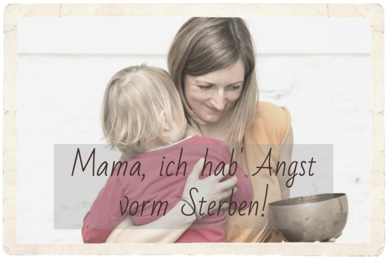 """""""Mama, ich hab' Angst vorm Sterben"""""""